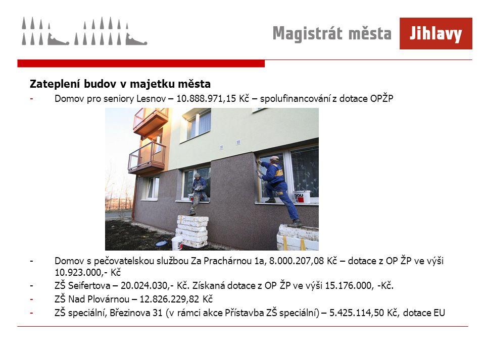 Zateplení budov v majetku města -Domov pro seniory Lesnov – 10.888.971,15 Kč – spolufinancování z dotace OPŽP -Domov s pečovatelskou službou Za Prachárnou 1a, 8.000.207,08 Kč – dotace z OP ŽP ve výši 10.923.000,- Kč - ZŠ Seifertova – 20.024.030,- Kč.
