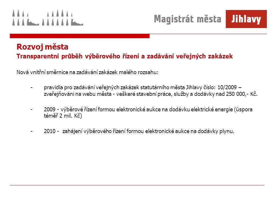 Rozvoj města Transparentní průběh výběrového řízení a zadávání veřejných zakázek Nová vnitřní směrnice na zadávání zakázek malého rozsahu: -pravidla pro zadávání veřejných zakázek statutárního města Jihlavy číslo: 10/2009 – zveřejňováni na webu města - veškeré stavební práce, služby a dodávky nad 250 000,- Kč.