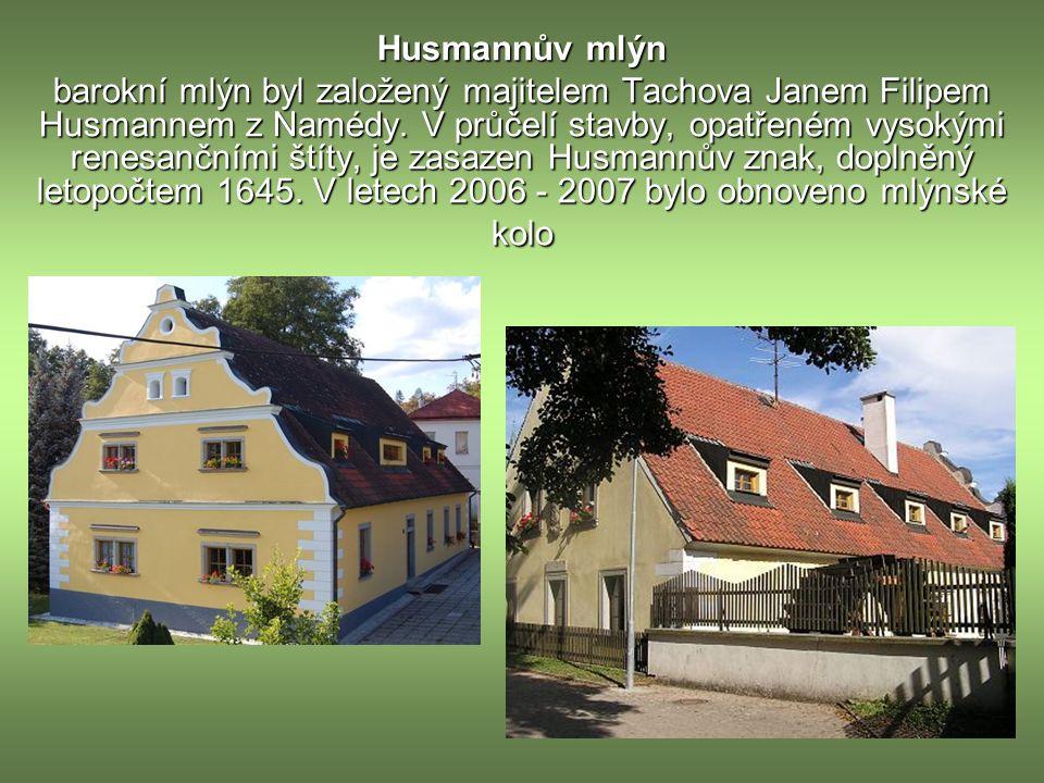 Husmannův mlýn barokní mlýn byl založený majitelem Tachova Janem Filipem Husmannem z Namédy.