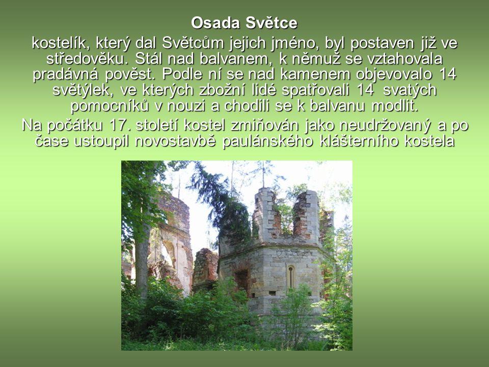 Osada Světce kostelík, který dal Světcům jejich jméno, byl postaven již ve středověku.