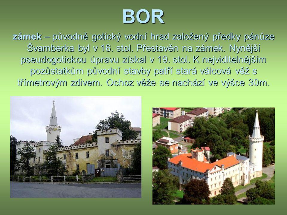 BOR zámek – původně gotický vodní hrad založený předky pánůze Švamberka byl v 16.