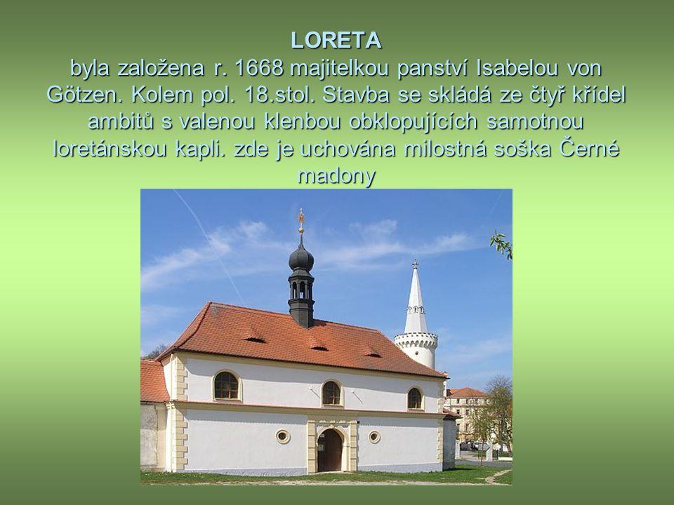 LORETA byla založena r. 1668 majitelkou panství Isabelou von Götzen.
