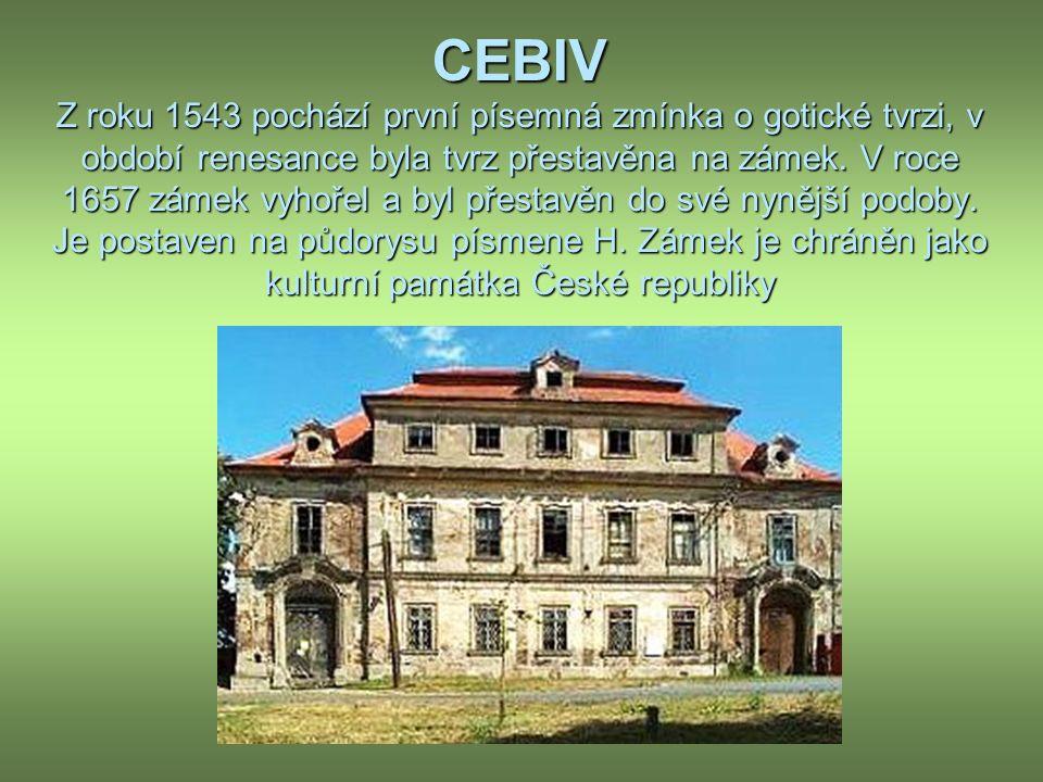 CEBIV Z roku 1543 pochází první písemná zmínka o gotické tvrzi, v období renesance byla tvrz přestavěna na zámek.