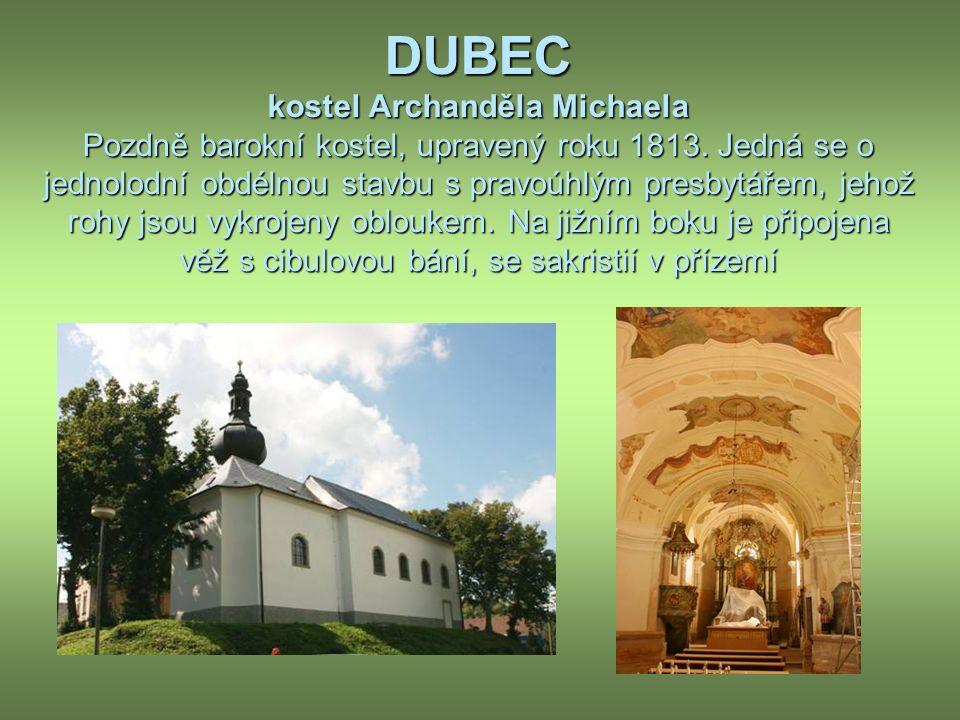 DUBEC kostel Archanděla Michaela Pozdně barokní kostel, upravený roku 1813.