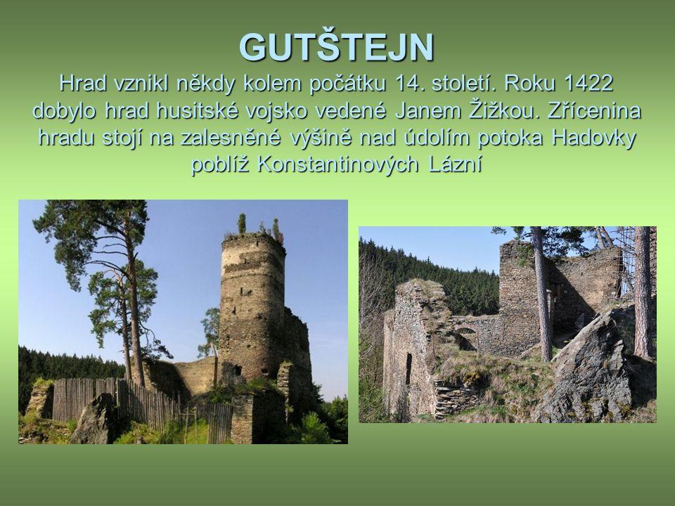 GUTŠTEJN Hrad vznikl někdy kolem počátku 14. století.