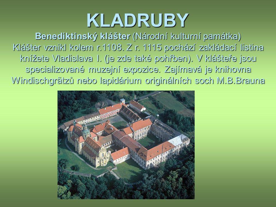 KLADRUBY Benediktinský klášter (Národní kulturní památka) Klášter vznikl kolem r.1108.