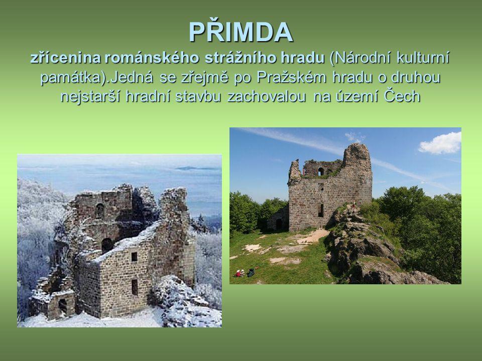 PŘIMDA zřícenina románského strážního hradu (Národní kulturní památka).Jedná se zřejmě po Pražském hradu o druhou nejstarší hradní stavbu zachovalou na území Čech