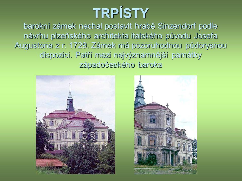 TRPÍSTY barokní zámek nechal postavit hrabě Sinzendorf podle návrhu plzeňského architekta italského původu Josefa Augustona z r.