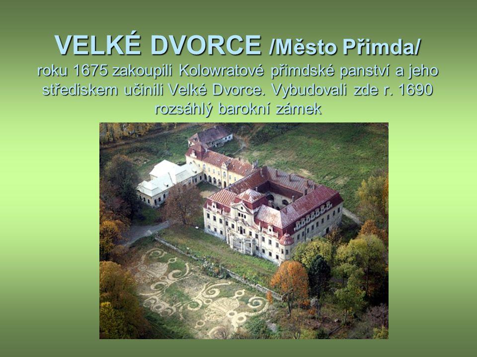 VELKÉ DVORCE /Město Přimda/ roku 1675 zakoupili Kolowratové přimdské panství a jeho střediskem učinili Velké Dvorce.