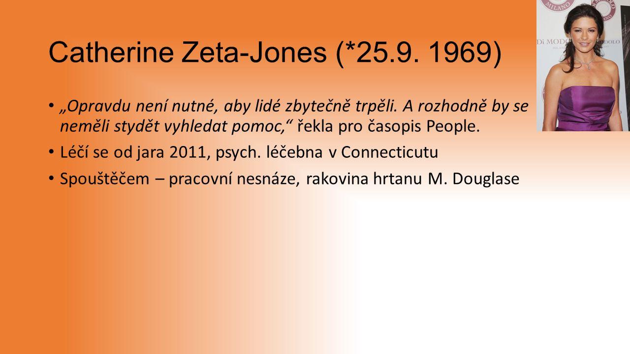 """Catherine Zeta-Jones (*25.9. 1969) """"Opravdu není nutné, aby lidé zbytečně trpěli."""