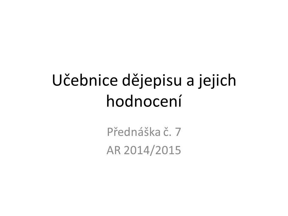 Učebnice dějepisu a jejich hodnocení Přednáška č. 7 AR 2014/2015