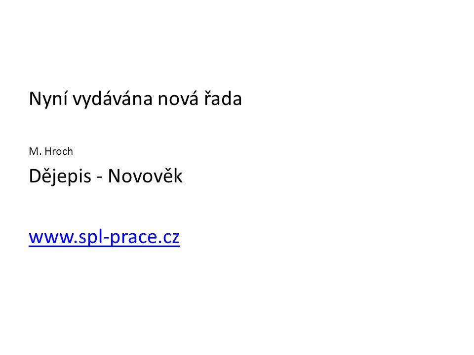Nyní vydávána nová řada M. Hroch Dějepis - Novověk www.spl-prace.cz