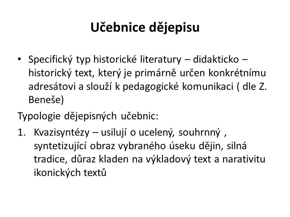 Učebnice dějepisu Specifický typ historické literatury – didakticko – historický text, který je primárně určen konkrétnímu adresátovi a slouží k pedagogické komunikaci ( dle Z.