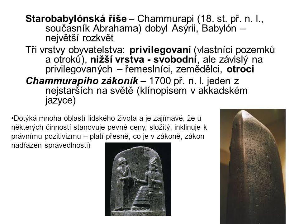Starobabylónská říše – Chammurapi (18. st. př. n. l., současník Abrahama) dobyl Asýrii, Babylón – největší rozkvět Tři vrstvy obyvatelstva: privilegov