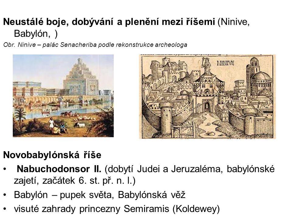 Neustálé boje, dobývání a plenění mezi říšemi (Ninive, Babylón, ) Obr. Ninive – palác Senacheriba podle rekonstrukce archeologa Novobabylónská říše Na