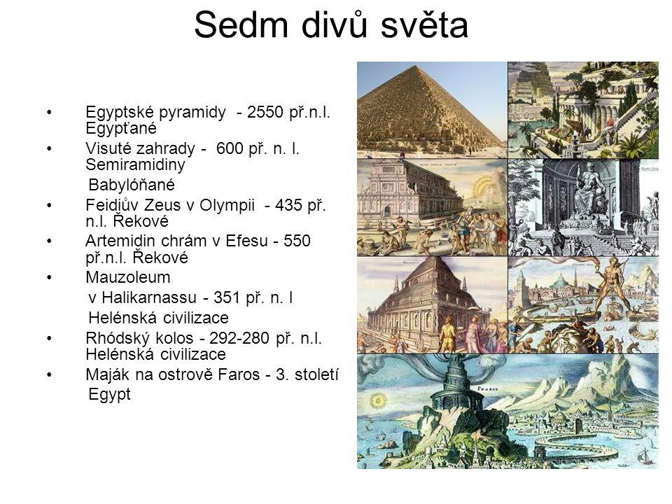 Sedm divů světa Egyptské pyramidy - 2550 př.n.l. Egypťané Visuté zahrady - 600 př. n. l. Semiramidiny Babylóňané Feidiův Zeus v Olympii - 435 př. n.l.