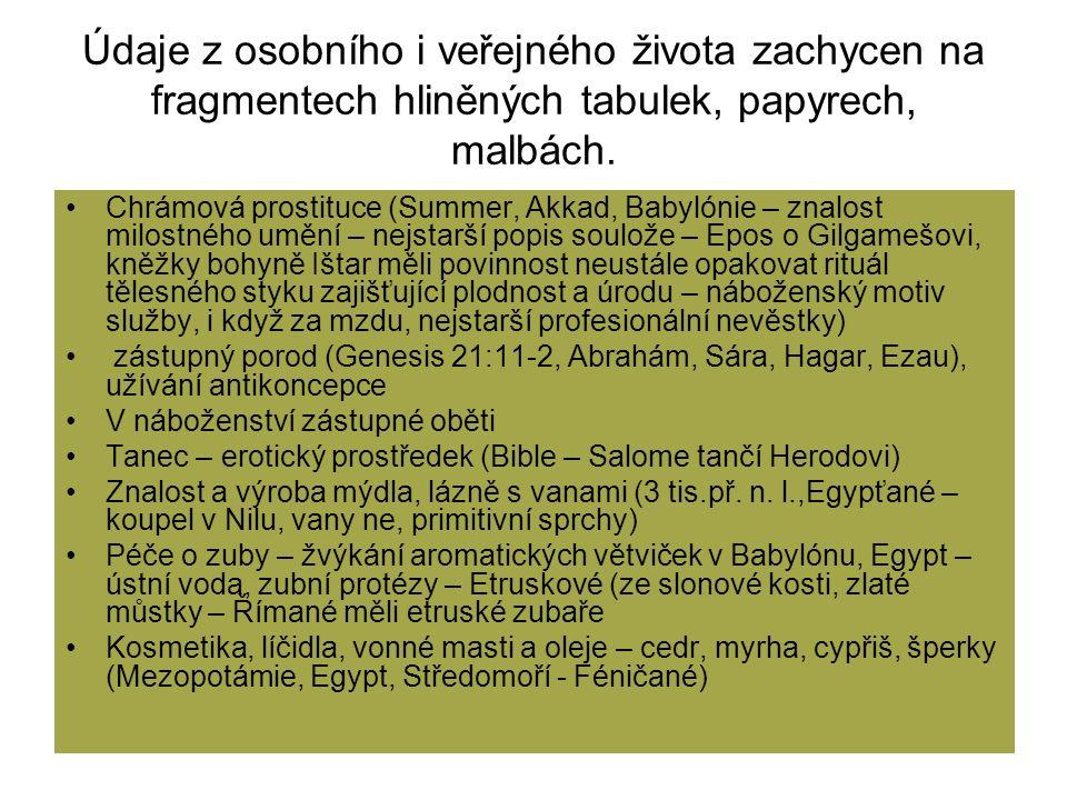 Údaje z osobního i veřejného života zachycen na fragmentech hliněných tabulek, papyrech, malbách. Chrámová prostituce (Summer, Akkad, Babylónie – znal
