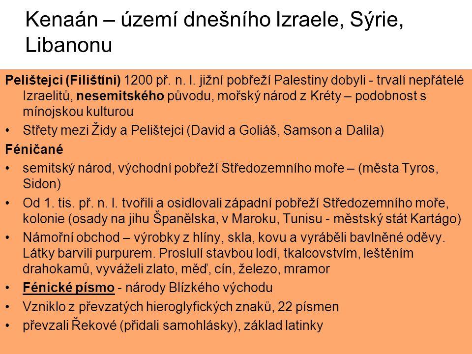 Kenaán – území dnešního Izraele, Sýrie, Libanonu Pelištejci (Filištíni) 1200 př. n. l. jižní pobřeží Palestiny dobyli - trvalí nepřátelé Izraelitů, ne
