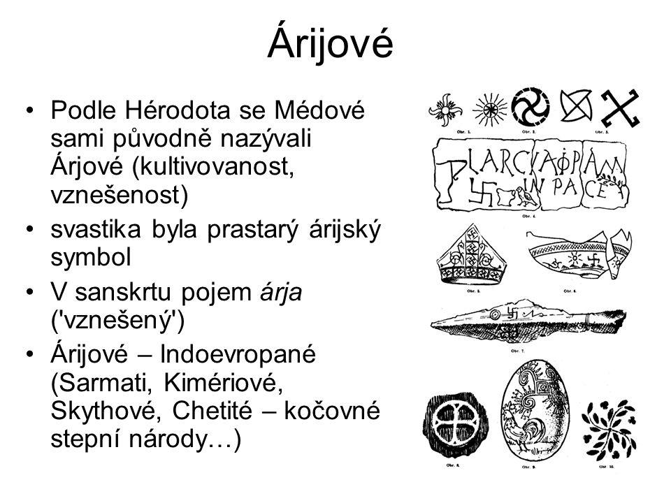 Árijové Podle Hérodota se Médové sami původně nazývali Árjové (kultivovanost, vznešenost) svastika byla prastarý árijský symbol V sanskrtu pojem árja ( vznešený ) Árijové – Indoevropané (Sarmati, Kimériové, Skythové, Chetité – kočovné stepní národy…)