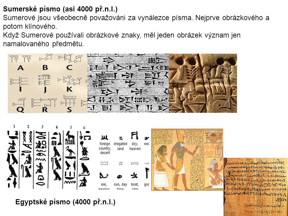 Sumerské písmo (asi 4000 př.n.l.) Sumerové jsou všeobecně považováni za vynálezce písma. Nejprve obrázkového a potom klínového. Když Sumerové používal