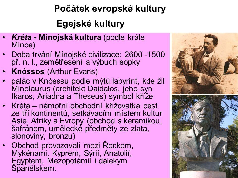 Počátek evropské kultury Egejské kultury Kréta - Mínojská kultura (podle krále Minoa) Doba trvání Mínojské civilizace: 2600 -1500 př. n. l., zemětřese