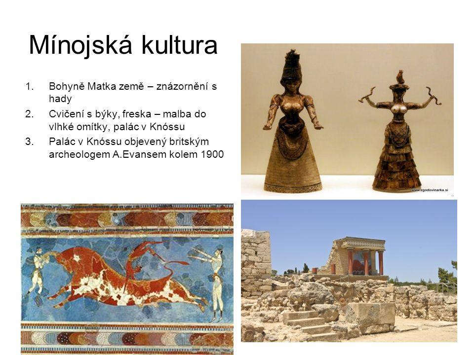 Mínojská kultura 1.Bohyně Matka země – znázornění s hady 2.Cvičení s býky, freska – malba do vlhké omítky, palác v Knóssu 3.Palác v Knóssu objevený br