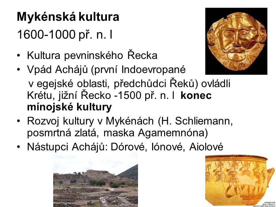Mykénská kultura 1600-1000 př. n. l Kultura pevninského Řecka Vpád Achájů (první Indoevropané v egejské oblasti, předchůdci Řeků) ovládli Krétu, jižní