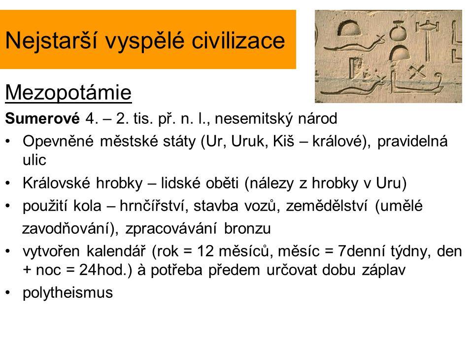 Nejstarší vyspělé civilizace Mezopotámie Sumerové 4. – 2. tis. př. n. l., nesemitský národ Opevněné městské státy (Ur, Uruk, Kiš – králové), pravideln
