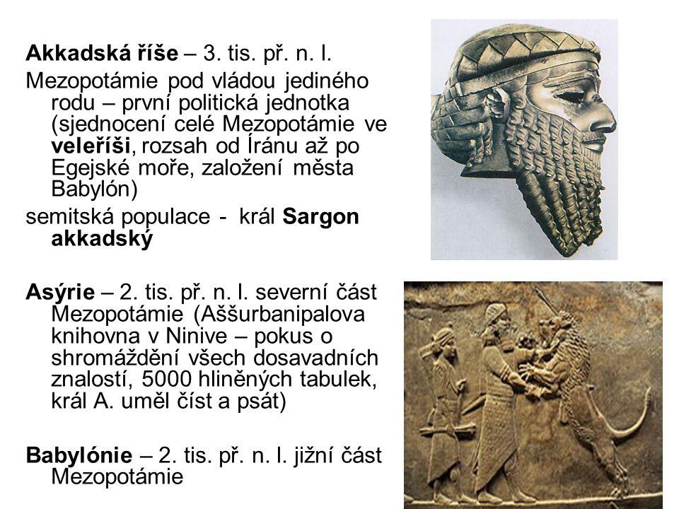 Akkadská říše – 3. tis. př. n. l. Mezopotámie pod vládou jediného rodu – první politická jednotka (sjednocení celé Mezopotámie ve veleříši, rozsah od