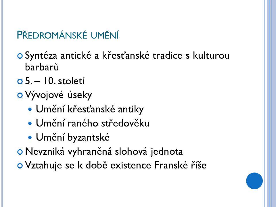 P ŘEDROMÁNSKÉ UMĚNÍ Syntéza antické a křesťanské tradice s kulturou barbarů 5.