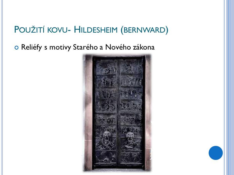 P OUŽITÍ KOVU - H ILDESHEIM ( BERNWARD ) Reliéfy s motivy Starého a Nového zákona