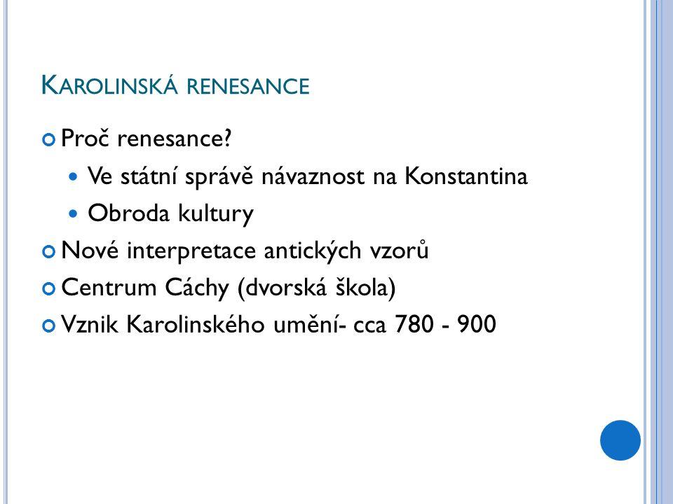 K AROLINSKÁ RENESANCE Proč renesance.