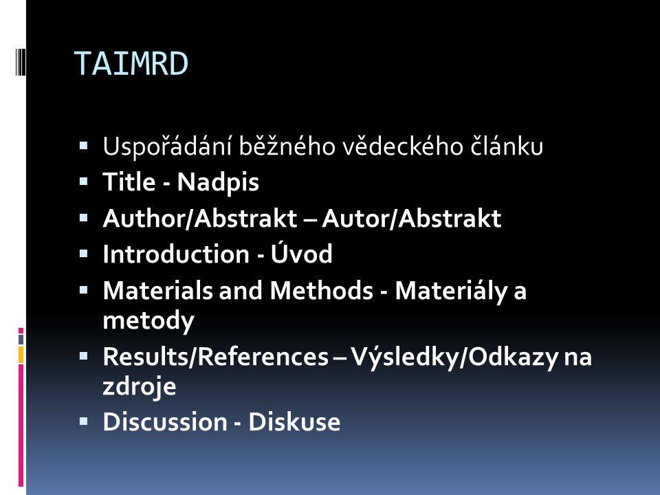 TAIMRD  Uspořádání běžného vědeckého článku  Title - Nadpis  Author/Abstrakt – Autor/Abstrakt  Introduction - Úvod  Materials and Methods - Mater