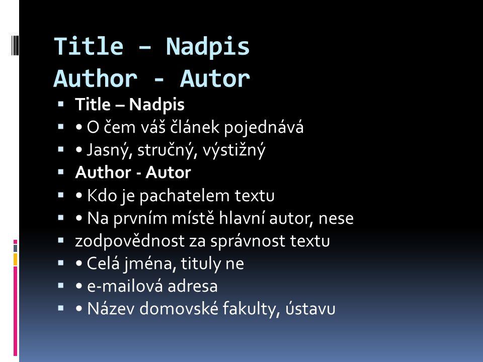 Title – Nadpis Author - Autor  Title – Nadpis  O čem váš článek pojednává  Jasný, stručný, výstižný  Author - Autor  Kdo je pachatelem textu  Na
