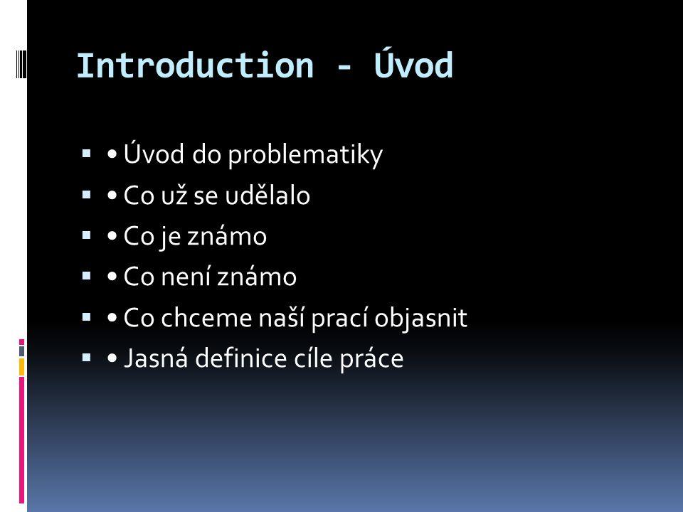 Introduction - Úvod  Úvod do problematiky  Co už se udělalo  Co je známo  Co není známo  Co chceme naší prací objasnit  Jasná definice cíle práce