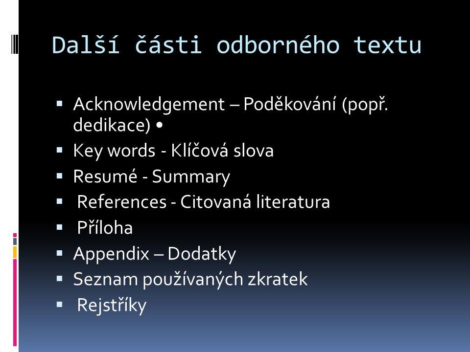Další části odborného textu  Acknowledgement – Poděkování (popř. dedikace)  Key words - Klíčová slova  Resumé - Summary  References - Citovaná lit