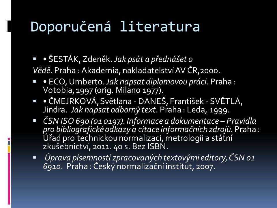Doporučená literatura  ŠESTÁK, Zdeněk.Jak psát a přednášet o Vědě.