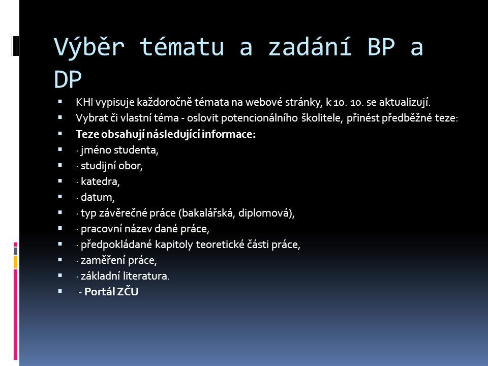 Výběr tématu a zadání BP a DP  KHI vypisuje každoročně témata na webové stránky, k 10. 10. se aktualizují.  Vybrat či vlastní téma - oslovit potenci