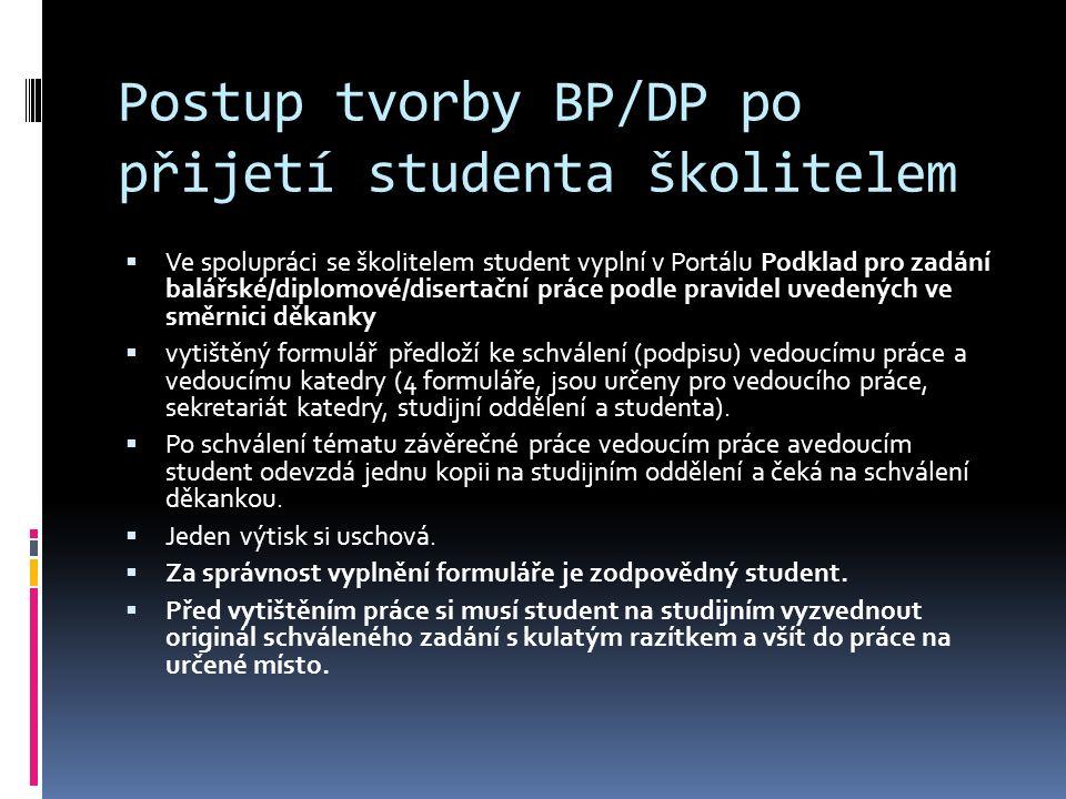 Postup tvorby BP/DP po přijetí studenta školitelem  Ve spolupráci se školitelem student vyplní v Portálu Podklad pro zadání balářské/diplomové/disert