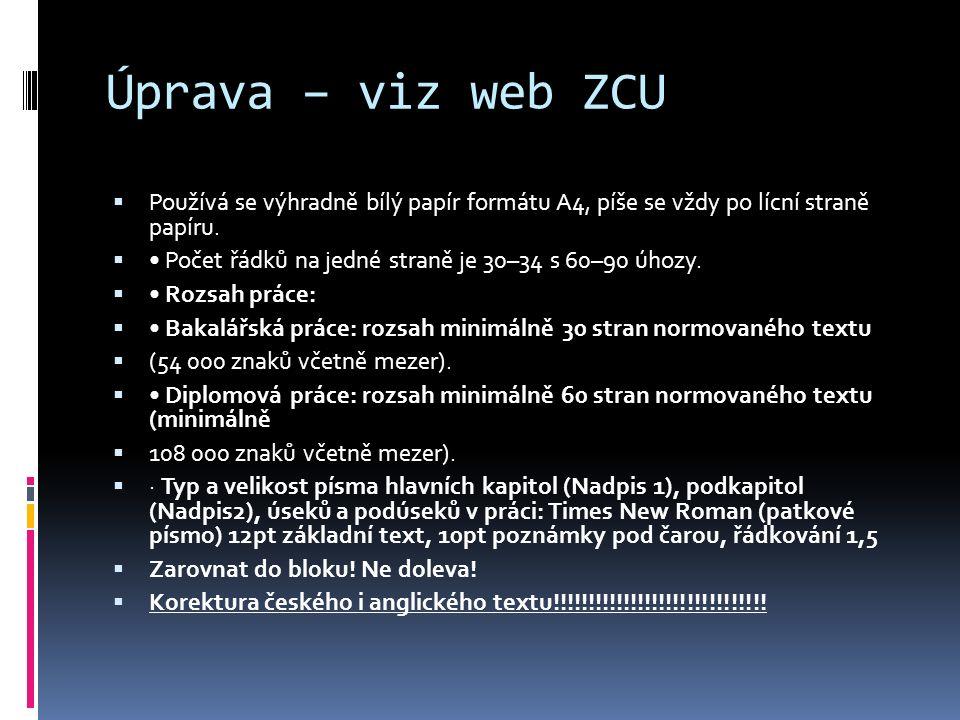 Úprava – viz web ZCU  Používá se výhradně bílý papír formátu A4, píše se vždy po lícní straně papíru.  Počet řádků na jedné straně je 30–34 s 60–90