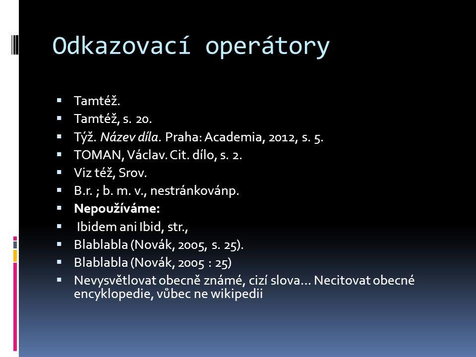 Odkazovací operátory  Tamtéž.  Tamtéž, s. 20.  Týž. Název díla. Praha: Academia, 2012, s. 5.  TOMAN, Václav. Cit. dílo, s. 2.  Viz též, Srov.  B