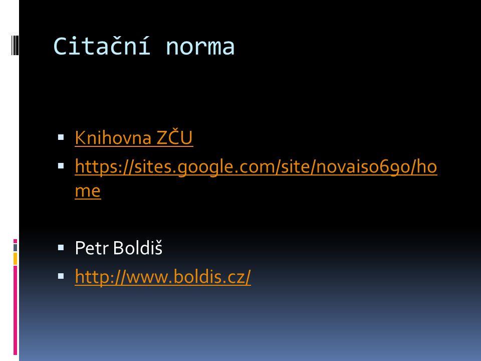 Citační norma  Knihovna ZČU Knihovna ZČU  https://sites.google.com/site/novaiso690/ho me https://sites.google.com/site/novaiso690/ho me  Petr Boldiš  http://www.boldis.cz/ http://www.boldis.cz/