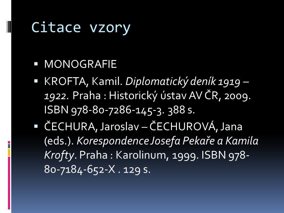 Citace vzory  MONOGRAFIE  KROFTA, Kamil. Diplomatický deník 1919 – 1922. Praha : Historický ústav AV ČR, 2009. ISBN 978-80-7286-145-3. 388 s.  ČECH