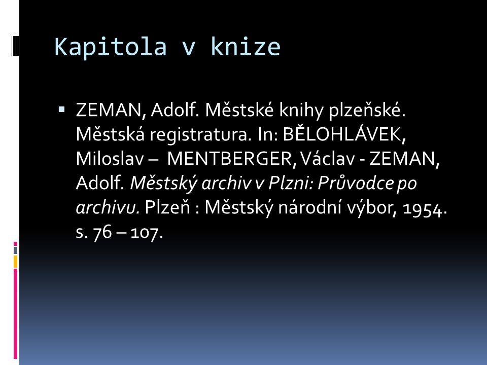 Kapitola v knize  ZEMAN, Adolf. Městské knihy plzeňské. Městská registratura. In: BĚLOHLÁVEK, Miloslav – MENTBERGER, Václav - ZEMAN, Adolf. Městský a