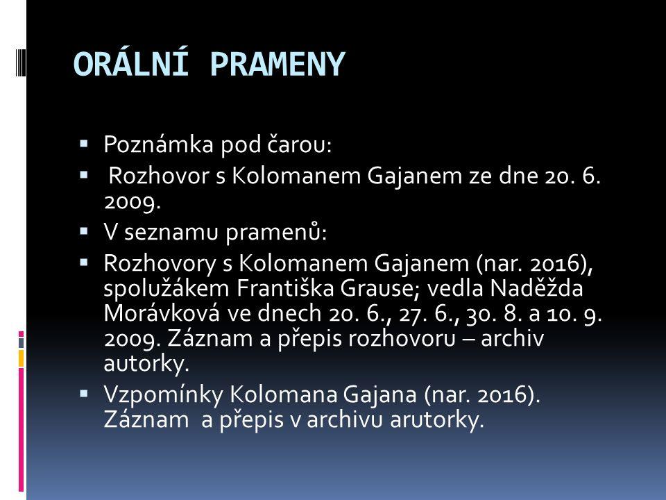 ORÁLNÍ PRAMENY  Poznámka pod čarou:  Rozhovor s Kolomanem Gajanem ze dne 20. 6. 2009.  V seznamu pramenů:  Rozhovory s Kolomanem Gajanem (nar. 201