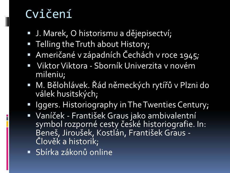 Cvičení  J. Marek, O historismu a dějepisectví;  Telling the Truth about History;  Američané v západních Čechách v roce 1945;  Viktor Viktora - Sb