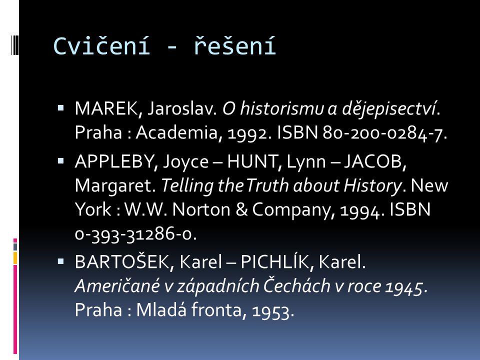Cvičení - řešení  MAREK, Jaroslav. O historismu a dějepisectví. Praha : Academia, 1992. ISBN 80-200-0284-7.  APPLEBY, Joyce – HUNT, Lynn – JACOB, Ma