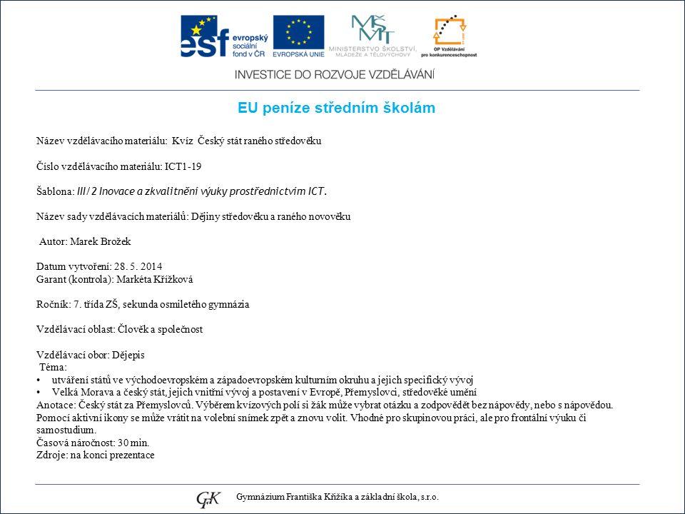 EU peníze středním školám Název vzdělávacího materiálu: Kvíz Český stát raného středověku Číslo vzdělávacího materiálu: ICT1-19 Šablona: III/2 Inovace a zkvalitnění výuky prostřednictvím ICT.