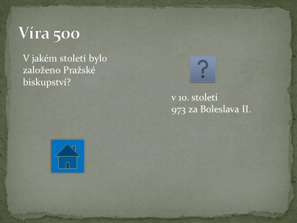 V jakém století bylo založeno Pražské biskupství v 10. století 973 za Boleslava II.