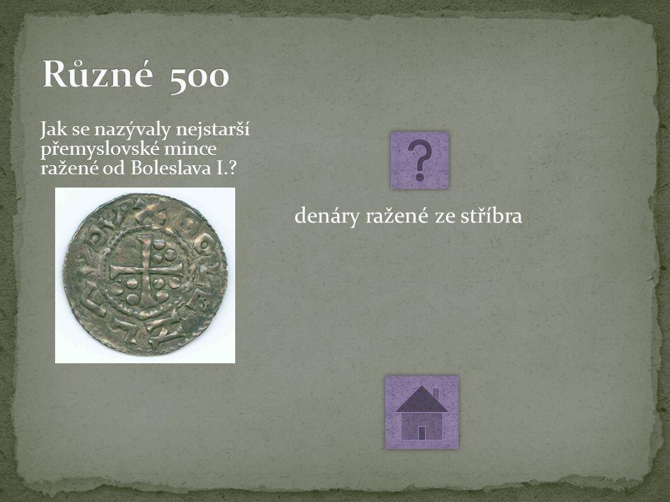 Jak se nazývaly nejstarší přemyslovské mince ražené od Boleslava I. denáry ražené ze stříbra